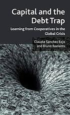 Capital and the debt trap : learning from cooperatives in the global crisis