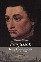'Heaven-taught Fergusson' : Robert Burns's favourite Scottish poet : poems and essays