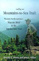 The Mountains-to-Sea Trail : western North Carolina's majestic rival to the Appalachian Trail