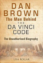 The man behind The Da Vinci code : the unauthorized biography of Dan Brown