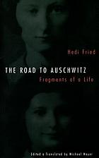 The road to Auschwitz : fragments of a life