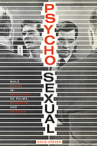 Psycho-sexual : male desire in Hitchcock, De Palma, Scorsese, and Friedkin