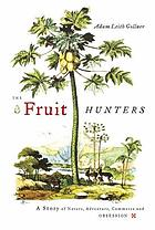 The fruit hunters : a story of nature, adventure, commerce, and obsession