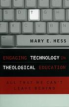 Engaging technology in theological education : all that we can't leave behind
