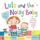 Lulu and the noisy baby : a busy book about becoming a big sister