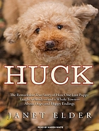Huck : [the remarkable true story of how one lost puppy taught a family--and a whole town--about hope and happy endings]