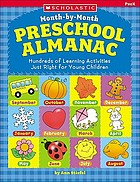 Scholastic month-by-month preschool almanac : hundreds of learning activities just right for young children