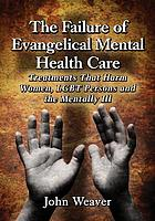 The failure of evangelical mental health care : treatments that harm women, LGBT persons and the mentally ill