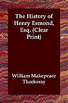 The history of Henry Esmond, Esq., a colonel in the service of Her Majesty Queen Anne : written by himself