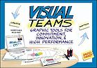 Visual teams : graphic tools for commitment, innovation, & high performance