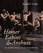 Homer, Eakins, and Anshutz : the search for American identity in the gilded age