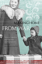 Making home from war : stories of Japanese American exile and resettlement