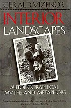 Interior landscapes : autobiographical myths and metaphors