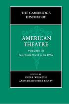 The Cambridge history of American theatre. Volume three, Post-World War II to the 1990s