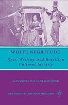 White negritude : race, writing, and Brazilian cultural identity