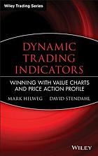 Dynamic trading indicators : winning with value charts and price action profile