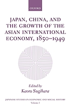 Japan, China, and the growth of the Asian international economy, 1850-1949