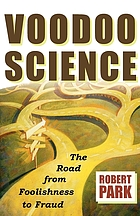 Voodoo science : the road from foolishness to fraud