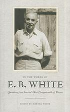 In the words of E.B. White : quotations from America's most companionable of writers