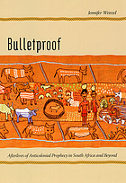 Bulletproof : afterlives of anticolonial prophecy in South Africa and beyond