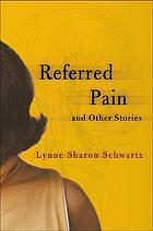 Referred pain : and other stories