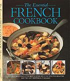 The essential French cookbook : 50 classic recipes, with step-by-step photographs