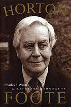 Horton Foote : a literary biography