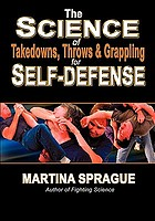 The science of takedowns, throws, and grappling for self-defense
