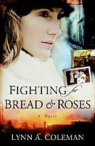 Fighting for bread & roses : a novel