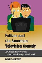 Politics and the American television comedy : a critical survey from I love Lucy through South Park