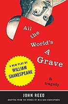All the world's a grave : a new play by William Shakespeare