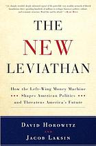 The new Leviathan : how the left-wing money-machine shapes American politics and threatens America's future