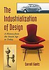 The industrialization of design : a history from... by  Carroll Gantz
