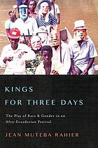Kings for three days : the play of race and gender in an Afro-Ecuadorian festival