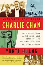 Charlie Chan : the untold story of the honorable detective and his rendezvous with American history