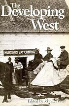 The developing West : essays on Canadian history in honor of Lewis H. Thomas