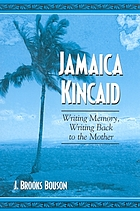 Jamaica Kincaid : writing memory, writing back to mother