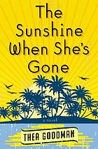 The sunshine when she's gone : a novel