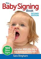 The baby signing book : includes 450 ASL signs for babies & toddlers