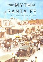 The myth of Santa Fe : creating a modern regional tradition