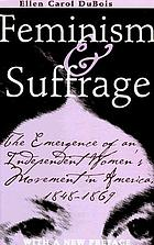 Feminism and suffrage : the emergence of an independent women's movement in America, 1848-1869