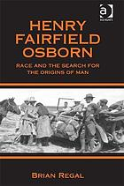 Henry Fairfield Osborn : race, and the search for the origins of man