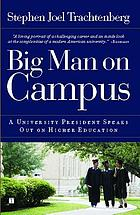 Big man on campus : a university president speaks out on higher education