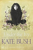 Under the ivy : the life & music of Kate Bush
