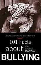 101 facts about bullying : what everyone should know