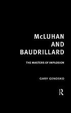 McLuhan and Baudrillard : the masters of implosion