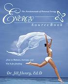 Energy sourcebook : the fundamentals of personal energy, how to balance, increase, and use it for healing