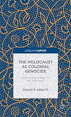 The holocaust as colonial genocide : Hitler's 'Indian Wars' in the 'Wild East'
