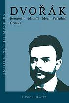 Dvořák : romantic music's most versatile genius