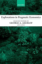 Explorations in pragmatic economics : selected papers of George A. Akerlof (and co-authors).